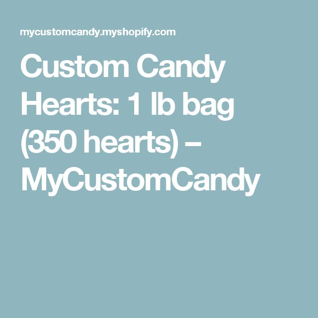 Custom Candy Hearts: 1 lb bag (350 hearts) – MyCustomCandy