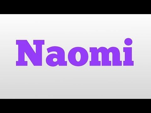 Naomi meaning and pronunciation - YouTube