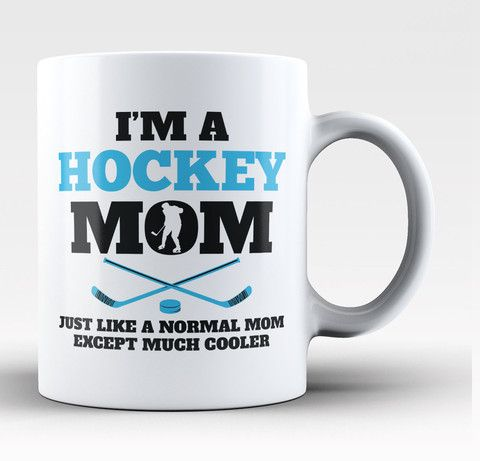 I'm a hockey mom just like a normal mom except much cooler! The perfect coffee mug for any proud hockey mom! Order yours today. Limited Time Promotional Price! Take advantage of our Low Flat Rate Ship