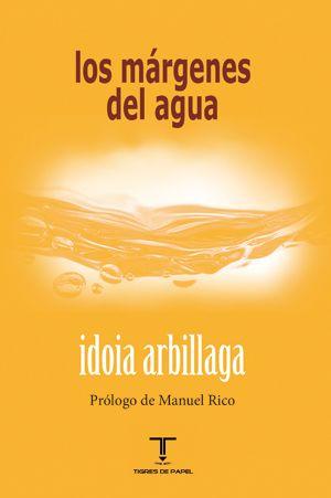 Los márgenes del agua / Idoia Arbillaga  .-- Madrid : Tigres de papel, 2014    https://alejandria.um.es/cgi-bin/abnetcl?ACC=DOSEARCH&xsqf99=638083