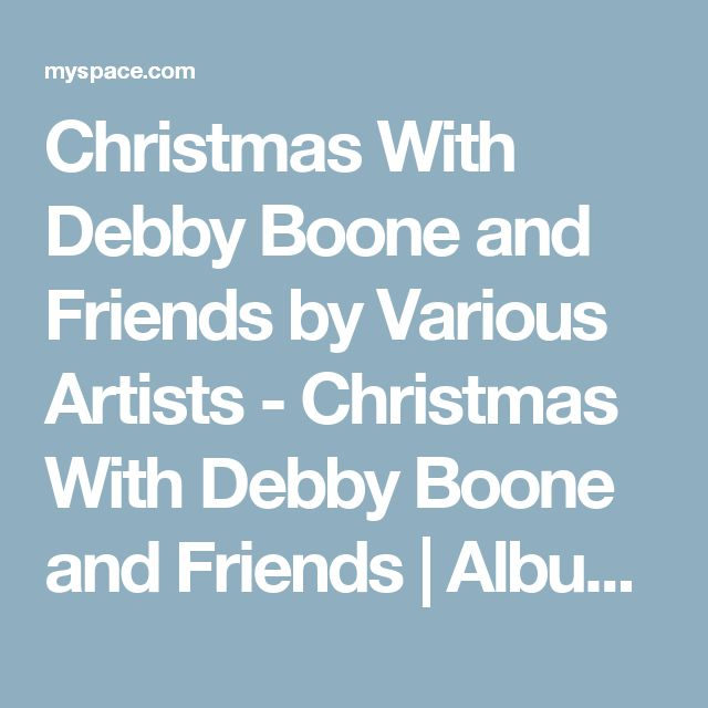 Christmas With Debby Boone and Friends by Various Artists - Christmas With Debby Boone and Friends | Album | Listen for Free on Myspace