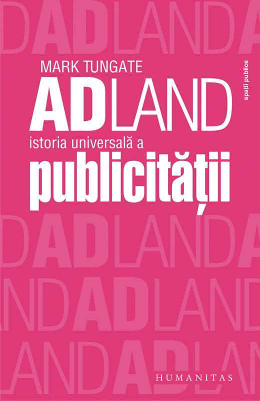 Mark Tungate - Adland. Istoria universală a publicităţii