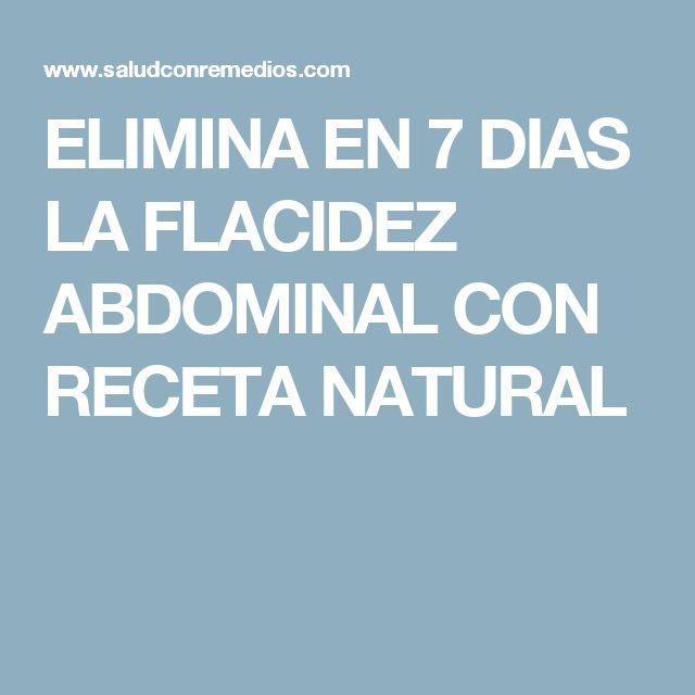 ELIMINA EN 7 DIAS LA FLACIDEZ ABDOMINAL CON RECETA NATURAL