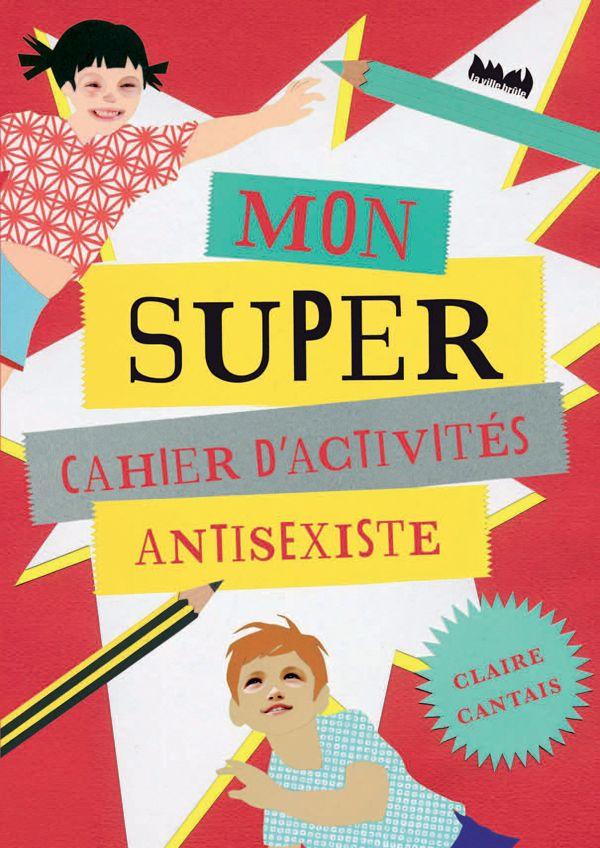 Mon super cahier d'activités antisexiste, de Claire Cantais, La ville brûle