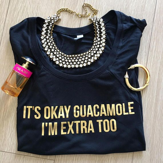theblingbling.etsy.com It's Okay Guacamole I'm Extra Too Women's Gold Foil Black Tee
