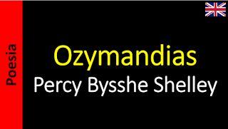 Poetry (EN) - Poesia (PT) - Poesía (ES) - Poésie (FR): Percy Bysshe Shelley - Ozymandias