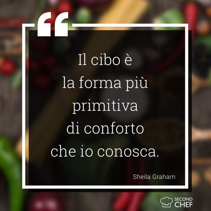 """""""Il cibo è la forma più primitiva di conforto che io conosca."""". (Sheila Graham)"""