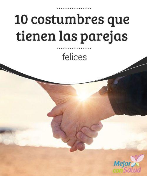 10 costumbres que tienen las parejas felices  Se dice que las parejas son felices cuando logran mantener la esencia, el amor y las buenas costumbres a pesar de atravesar dificultades.