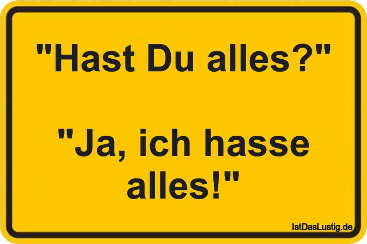 """""""Hast Du alles?""""  """"Ja, ich hasse alles!"""" ... gefunden auf https://www.istdaslustig.de/spruch/1627 #lustig #sprüche #fun #spass"""