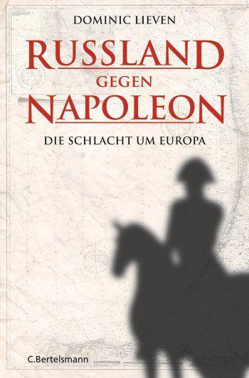 Dominic Lieven: Russland gegen Napoleon. C. Bertelsmann Verlag