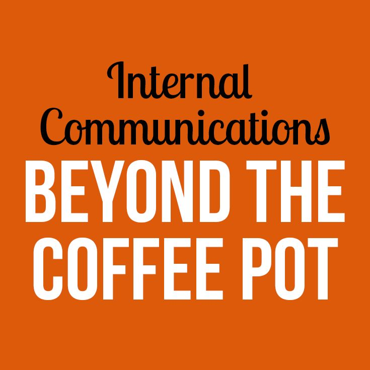 There's Only Ever One Bonnie: Internal Communications: Beyond the Coffee Pot