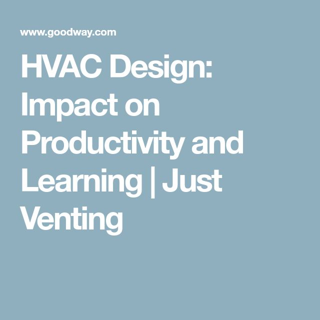 HVAC Design: Impact on Productivity and Learning   Just Venting