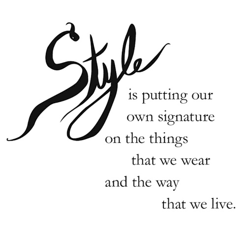 #STYLE is putting our own signature on the things that we wear & the way that we live
