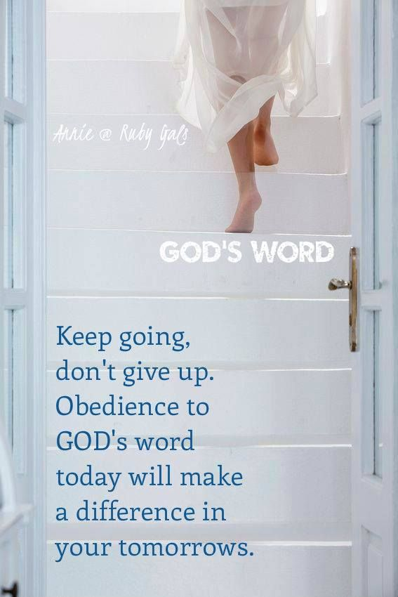 """"""". . . Behold, to obey is better than sacrifice. . ."""" 1 Samuel 15:22 """"So let us not grow weary of doing what is good; for if we don't give up, we will in due time reap the harvest."""" Galatians 6:9"""