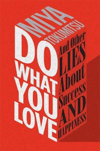 Do what you love : and other lies about success and happiness / Miya Tokumitsu