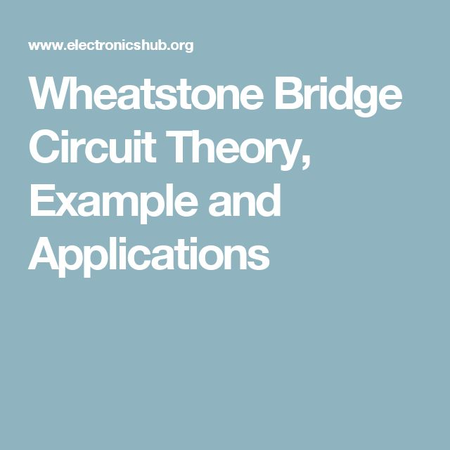Wheatstone Bridge Circuit Theory, Example and Applications