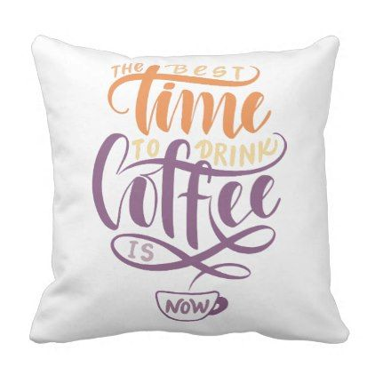 Drink Coffee Now Quote Typography Throw Pillow - decor gifts diy home & living cyo giftidea