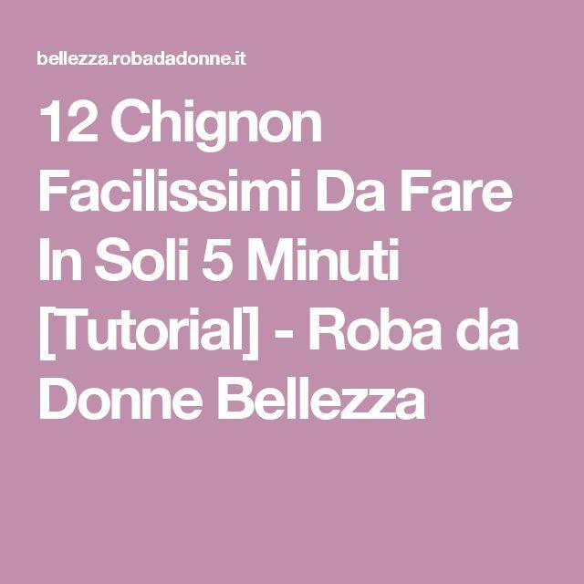 12 Chignon Facilissimi Da Fare In Soli 5 Minuti [Tutorial] - Roba da Donne Bellezza