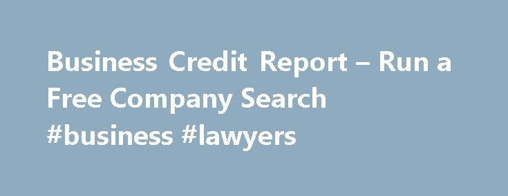 Business Credit Report – Run a Free Company Search #business #lawyers http://business.remmont.com/business-credit-report-run-a-free-company-search-business-lawyers/  #business credit reports # GET A PREMIUMBUSINESS CREDIT REPORT ProfilePlus SM The right credit decision can make or break a small business. Your business credit is often the basis for decisions other companies make about you, so it's critical you know what's in your business credit file. Business credit reports can also serve a…