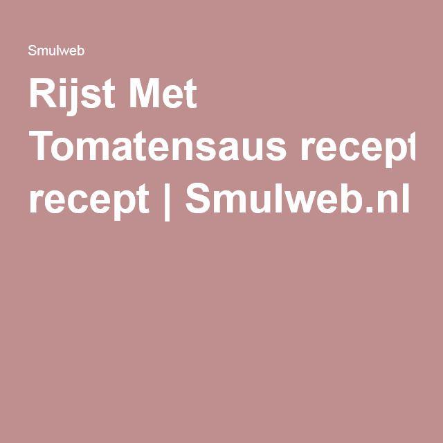 Rijst Met Tomatensaus recept | Smulweb.nl