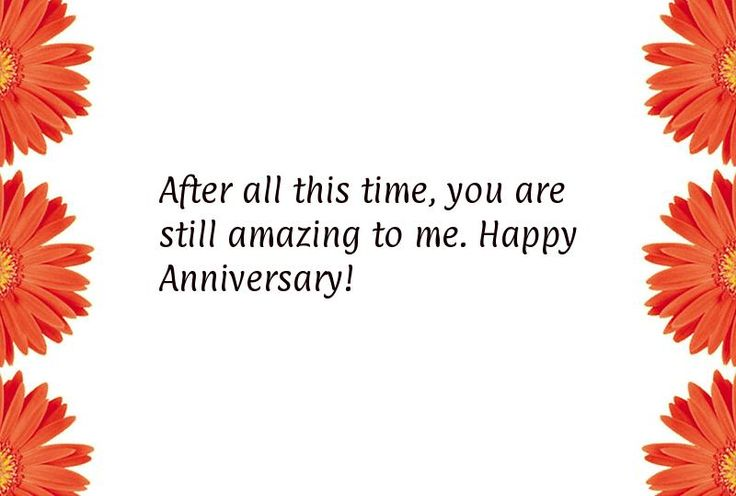 After all this time, you are still amazing to me. Happy Anniversary!