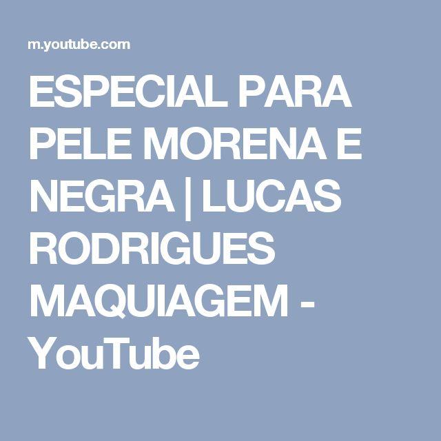 ESPECIAL PARA PELE MORENA E NEGRA | LUCAS RODRIGUES MAQUIAGEM - YouTube