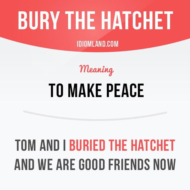 """""""Bury the hatchet"""" means """"to make peace"""". Example: Tom and I buried the hatchet and we are good friends now. Get our apps for learning English: learzing.com"""
