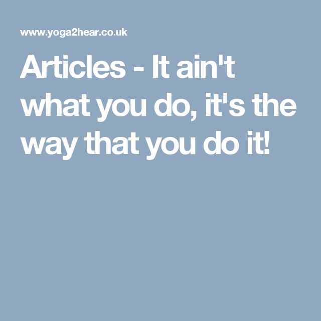 Articles - It ain't what you do, it's the way that you do it!