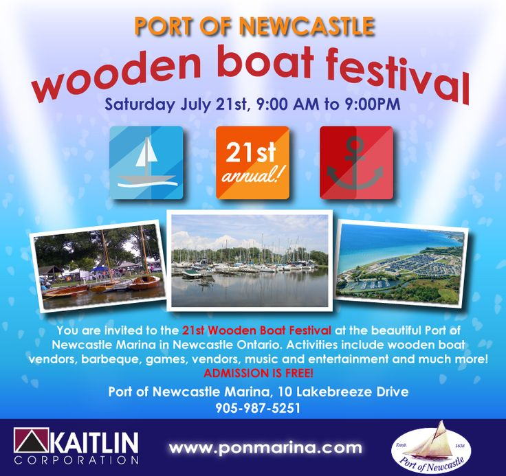 You are invited to the 21st Wooden Boat Festival at the beautiful Port of Newcastle Marina in Newcastle Ontario. Activities include wooden boat vendors, barbeque, games, vendors, music and entertainment and much more!  Port Of Newcastle Marina Website: www.ponmarina.com