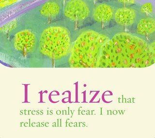 I realize that stress is only fear. I now release all fears.~ Louise L. Hay