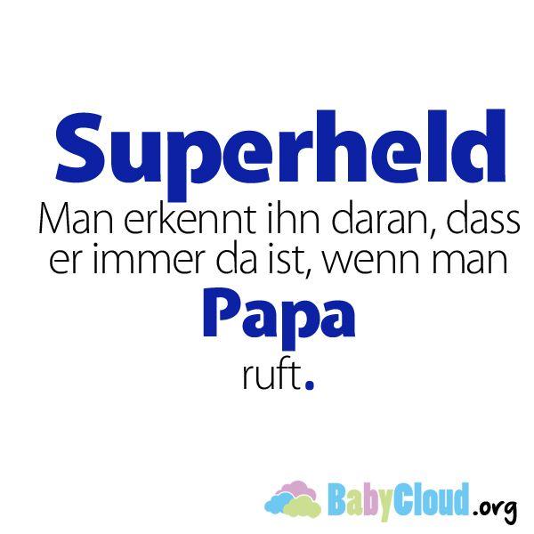 Lustige Sprüche: Superheld Man erkennt ihn daran, dass er immer da ist, wenn man Papa ruft.