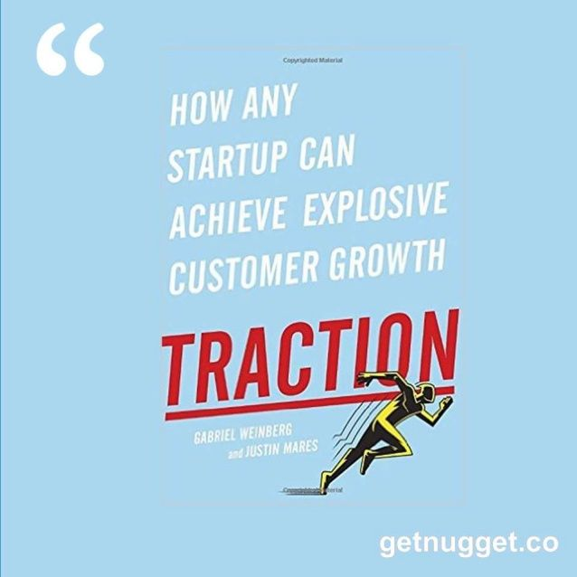 About Achieving Explosive Customer Growth in 30 nuggets - Traction by  Gabriel Weinberg