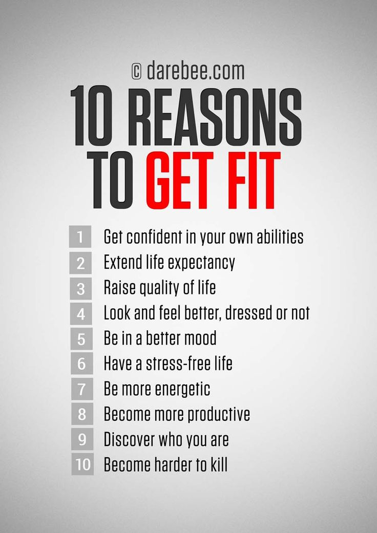 10 Reasons to Get Fit. Personally I don't wish to extend my life or be harder to kill; I don't think you should get your confidence of become stress-free through something external; but I do want to raise the quality of my life right now.