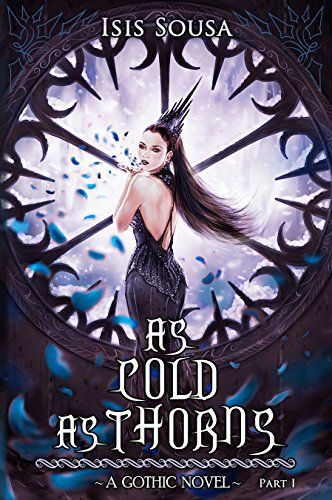 As Cold As Thorns by Isis Sousa https://www.amazon.com/dp/B01N7611B5/ref=cm_sw_r_pi_dp_x_YMbsyb95FQKDH