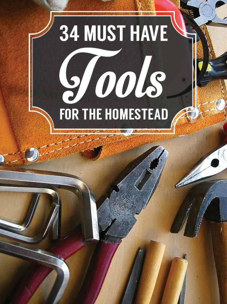 34 Essential Tools For Off-Grid Homesteading - Off The Grid Supplies