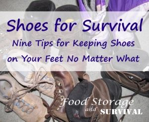 Shoes for Survival--Nine Tips for Keeping Shoes on Your Feet No Matter What - Food Storage and Survival