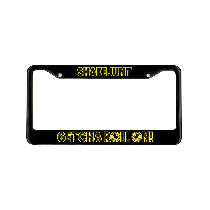 GETCHA ROLL ON LICENSE PLATE COVER – SHAKE JUNT
