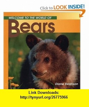 Bears (Welcome to the World Series) (9781551105192) Diane Swanson , ISBN-10: 1551105195  , ISBN-13: 978-1551105192 ,  , tutorials , pdf , ebook , torrent , downloads , rapidshare , filesonic , hotfile , megaupload , fileserve
