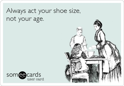 Act Your Age Not Your Shoe Size Meme