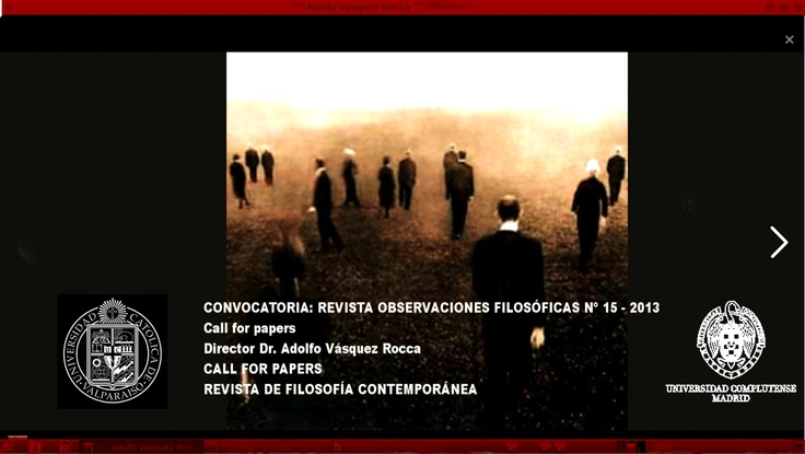 CONVOCATORIA: REVISTA OBSERVACIONES FILOSÓFICAS Nº 15 - 2013  Call for papers →   Director Dr. Adolfo Vásquez Rocca  CALL FOR PAPERS  REVISTA DE FILOSOFÍA CONTEMPORÁNEA  Contacto  E-mail: adolfovrocca@gmail.com —