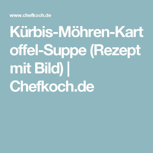 Kürbis-Möhren-Kartoffel-Suppe (Rezept mit Bild)   Chefkoch.de