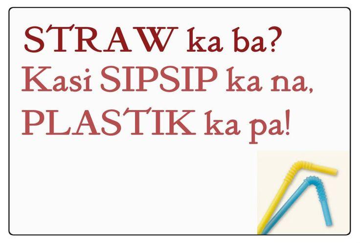 tagalog funny quotes | Straw ka ba? kasi sipsip ka na, plastic ka pa. haha