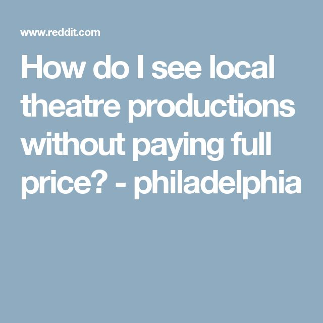 How do I see local theatre productions without paying full price? - philadelphia