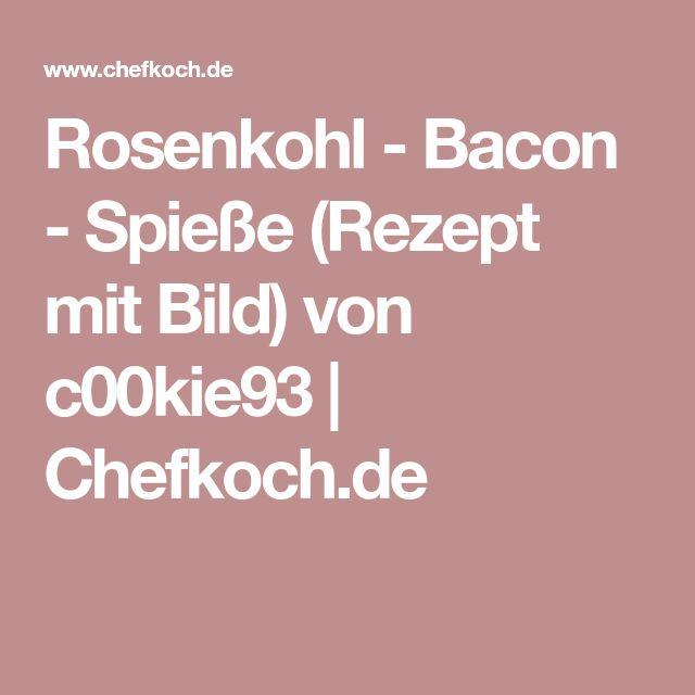 Rosenkohl - Bacon - Spieße (Rezept mit Bild) von c00kie93 | Chefkoch.de