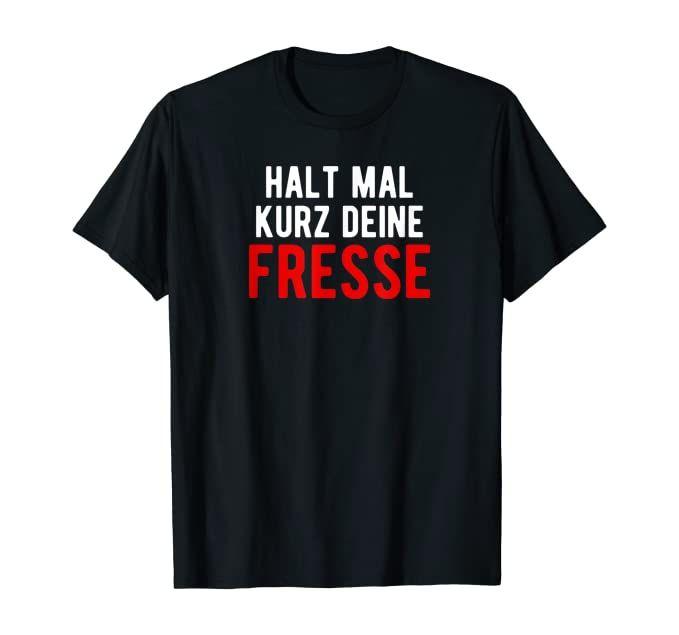 Lustiger Spruch Halt mal kurz deine Fresse Funny T-Shirt ...