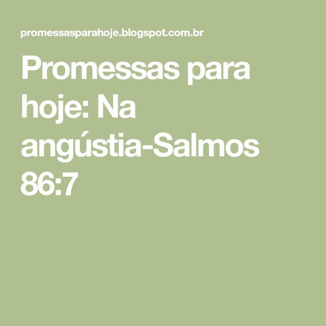 Promessas para hoje: Na angústia-Salmos 86:7