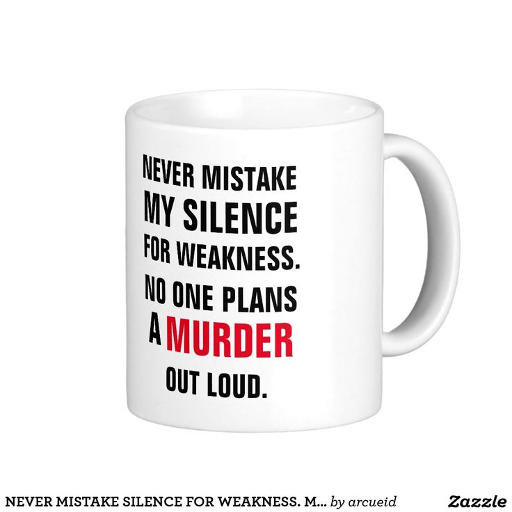 NEVER MISTAKE SILENCE FOR WEAKNESS. MURDER COFFEE MUG