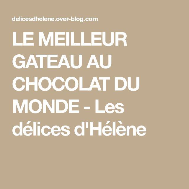 LE MEILLEUR GATEAU AU CHOCOLAT DU MONDE - Les délices d'Hélène