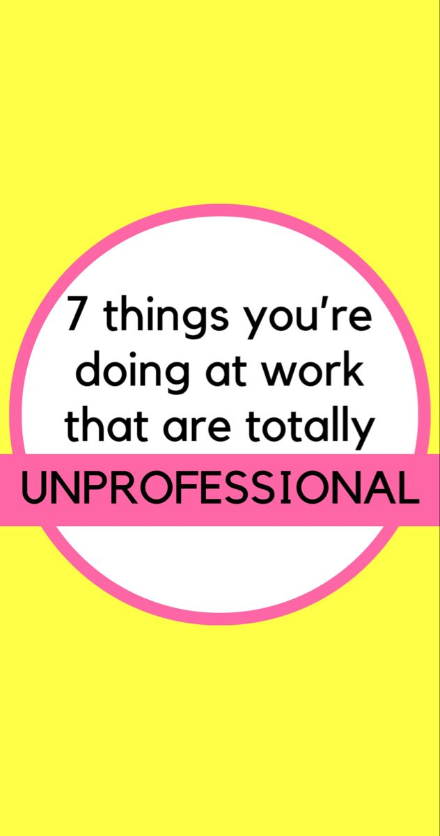7 Things You Re Doing At Work That Are Totally Unprofessional In 2020 Career Advice Job Advice Job Interview Tips