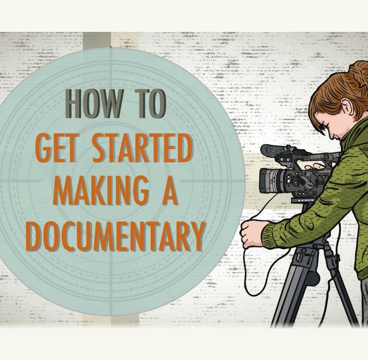 Learn how to get started making a documentary.